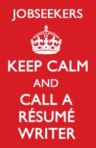Keep Calm and Call a Resume Writer